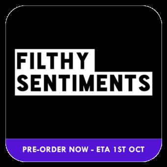 FILTHY SENTIMENTS PRE-ORDER - ETA 1st OCT
