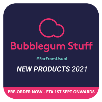 BUBBLEGUM STUFF - NEW Q3 PRODUCTS PRE-ORDER - ETA 1st SEPT